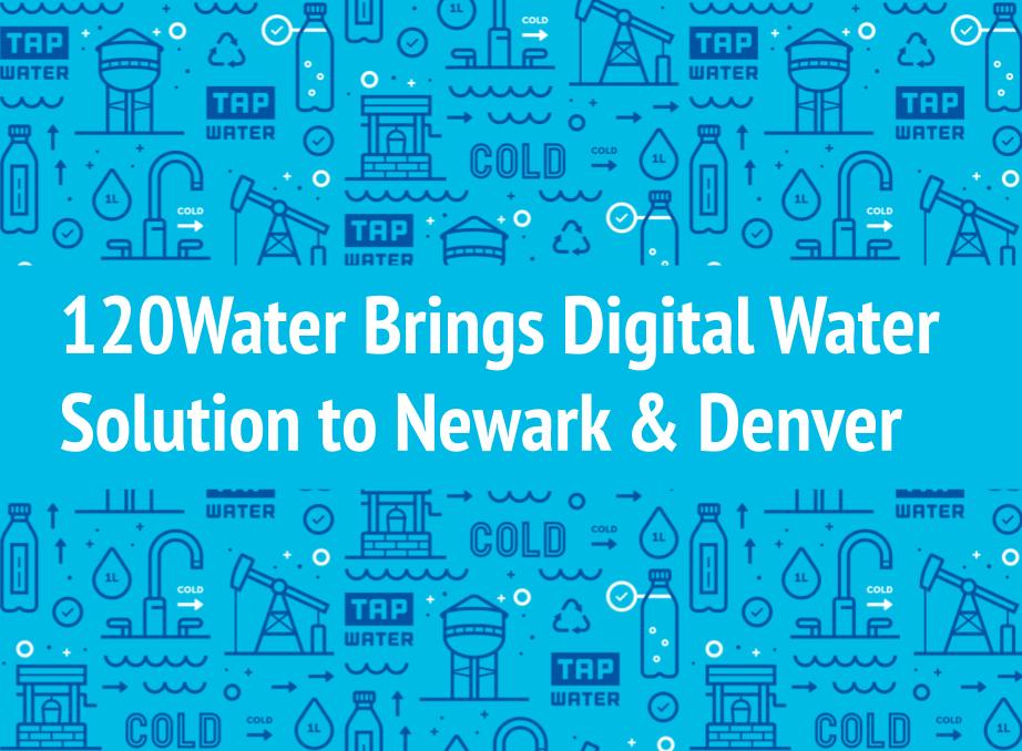 120Water Brings Digital Water Solution to Newark & Denver
