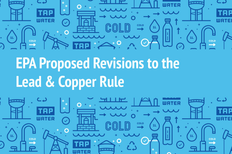 EPA Proposed Revisions to the Lead & Copper Rule